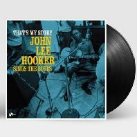 THAT`S MY STORY: JOHN LEE HOOKER SINGS THE BLUES [180G LP]
