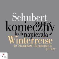 WINTERREISE: CYCLE OF SONGS TO STANISLAW BARANCZAK`S POETRY/ TOMASZ KONIECZNY [슈베르트: 겨울나그네(바란차카의 폴란드 판본) | 토마시 코니에치니]