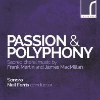 PASSION & POLYPHONY: SACRED CHORAL MUSIC/ SONORO, NEIL FERRIS [마르탱, 맥밀런: 수난곡과 폴리포니 - 소노로]
