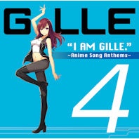 I AM GILLE 4:  ANIME SONG ANTHEMS [STANDARD]