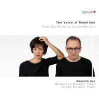 THE VOICE OF REBELLION - PIANO DUO WORKS BY JEREMY MENUHIN