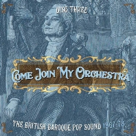 COME JOIN MY ORCHESTRA: THE BRITISH BAROQUE POP SOUND 1967-73