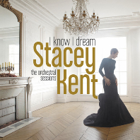 STACEY KENT - I KNOW I DREAM: THE ORCHESTRAL SESSIONS [DIGIPACK]