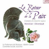 LE RETOUR DE LA PAIX: CANTATES ET CONCERT ROYAUX/ LE PARLEMENT DE MUSIQUE, DOROTHEE LECLAIR, MARTIN GESTER