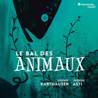 LE BAL DES ANIMAUX: A MUSICAL BESTIARY/ SOPHIE KARTHAUSER, EUGENE ASTI [동물 무도회: 동물 테마 가곡집]