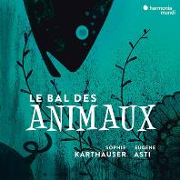 LE BAL DES ANIMAUX: A MUSICAL BESTIARY/ SOPHIE KARTHAUSER, EUGENE ASTI [동물 무도회: 동물 테마 가곡집]