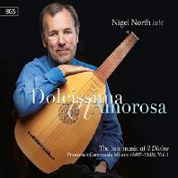 DOLCISSIMA AMOROSA: THE LUTE MUSIC OF IL DIVINO [FRANCESCO CANOVA DA MILANO VOL.1] [나이젤 노스: 프란체스코 카노바 다 밀라노 류트 작품 1집]