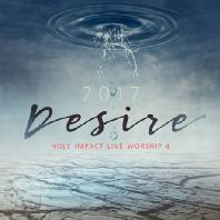 DESIRE: 2017 HOLY IMPACT LIVE WORSHIP VOL.4