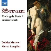 MADRIGALS BOOK 9 & SCHERZI MUSICALI/ DELITIAE MUSICAE, MARCO LONGHINI [몬테베르디: 마드리갈 9권, 음악의 유희 - 델리티에 무지캐, 롱기니]