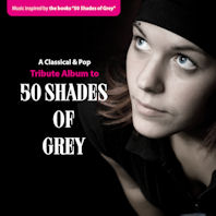 A CLASSICAL & POP TRIBUTE ALBUM TO 50 SHADES OF GREY