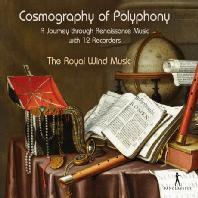 COSMOGRAPHY OF POLYPHONY: A JOURNEY THROUGH RENAISSANCE MUSIC WITH 12 RECORDERS/ ROYAL WIND MUSIC [폴리포니의 우주: 12대의 리코더로 연주하는 르네상스 음악 여행]