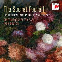 THE SECRET FAURE 2: ORCHESTRAL AND CONCERTANTE MUSIC/ IVOR BOLTON [시크릿 포레 2 - 바젤 심포니 오케스트라, 아이버 볼튼]