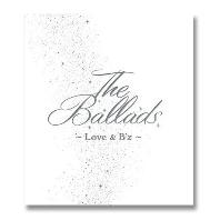 THE BALLADS: LOVE & B`Z