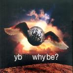 WHY BE? [7TH]