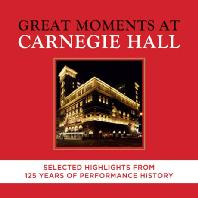 GREAT MOMENTS AT CARNEGIE HALL: SELECTED HIGHLIGHTS FROM 125 YEARS OF PERFORMANCE HISTORY [카네기홀의 위대한 순간들: 개관 125주년 기념 실황앨범]