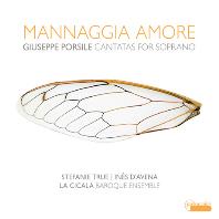 MANNAGGIA AMORE: CANTATAS FOR SOPRANO/ STEFANIE TRUE, LA CICALA BAROQUE ENSEMBLE [포르실레; 소프라노 칸타타 - 스테파니 트루에]