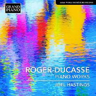 ROGER-DUCASSE: PIANO WORKS/ JOEL HASTINGS [로제-뒤카스: 피아노 작품집]