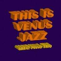 THIS IS VENUS JAZZ: GREAT PIANO TRIO