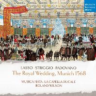 THE ROYAL WEDDING MUNICH 1568/ LA CAPELLA DUCALE, ROLAND WILSON [1568 년 뮌헨 궁정 결혼식 축하를 위한 음악 - 무지카 피아타]