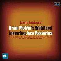JAZZ IN TOULOUSE: BRIAN MELVIN`S NIGHTFOOD