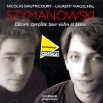 KAROL SZYMANOWSKI - LOEUVRE COMPLETE POUR VIOLON ET PIANO/ NICOLAS DAUTRICOURT/ LAURENT WAGSCHAL