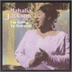 MAHALIA JACKSON - I`M GOING TO TELL GOD
