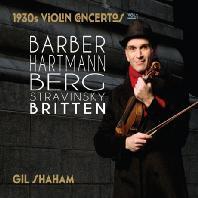 1930S VIOLIN CONCERTOS VOL.1: BARBER, HARTMANN, BERG, STRAVINSKY, BRITTEN [길 샤함: 1930년대 바이올린 협주곡]