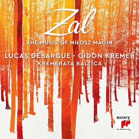 ZAL: THE MUSIC OF MILOSZ MAGIN/ LUCAS DEBARGUE, GIDON KREMER, KREMERATA BALTICA [밀로츠 마진: 협주곡 - 루카스 드바르그, 기돈 크레머, 크레머라타 발티카]