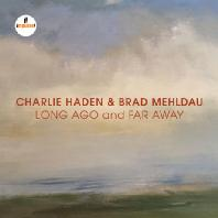 CHARLIE HADEN/ BRAD MEHLDAU - LONG AGO AND FAR AWAY