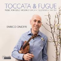 TOCCATA & FUGUE: MUSIC FOR SOLO VIOLIN - BACH, TELEMANN, TARTINI [엔리코 오노프리: 무반주 바이올린을 위한 바로크 작품집]